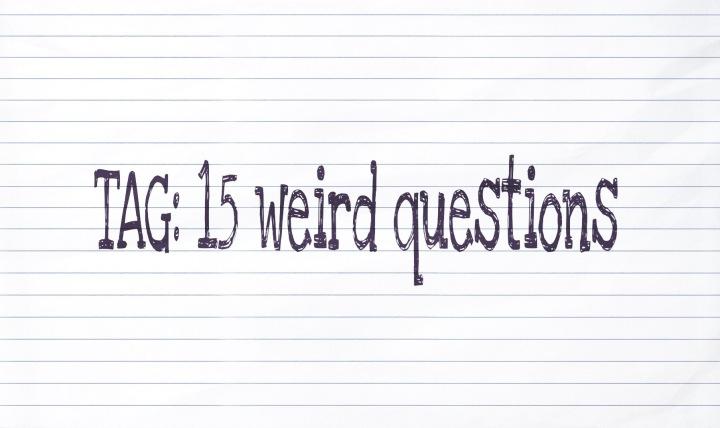 TAG || 15 WeirdQuestions