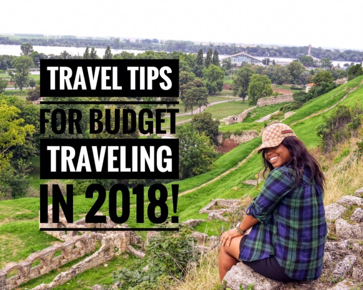 Travel : Tips For Budget Traveling In2018!